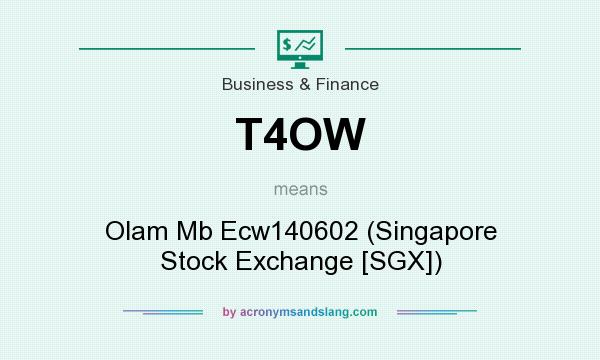 What does T4OW mean? It stands for Olam Mb Ecw140602 (Singapore Stock Exchange [SGX])