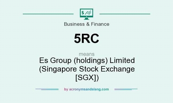 What does 5RC mean? It stands for Es Group (holdings) Limited (Singapore Stock Exchange [SGX])