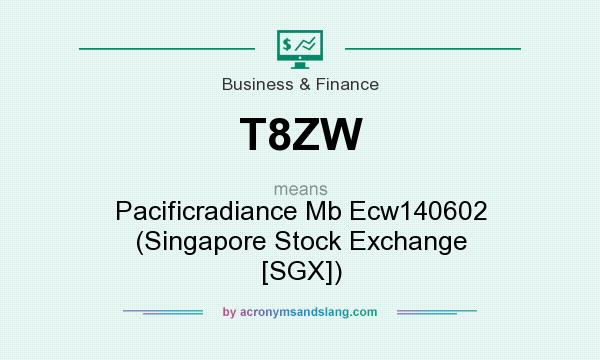 What does T8ZW mean? It stands for Pacificradiance Mb Ecw140602 (Singapore Stock Exchange [SGX])