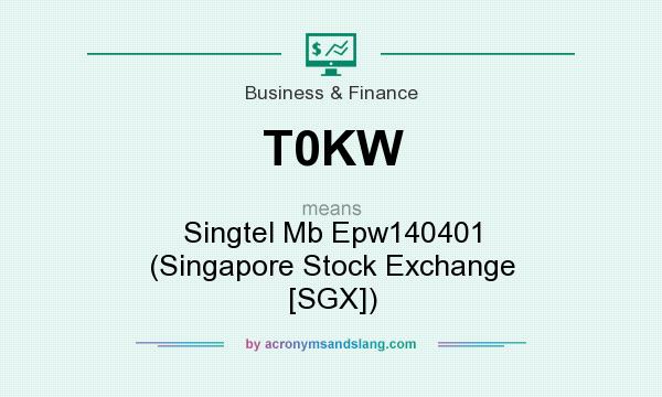 What does T0KW mean? It stands for Singtel Mb Epw140401 (Singapore Stock Exchange [SGX])