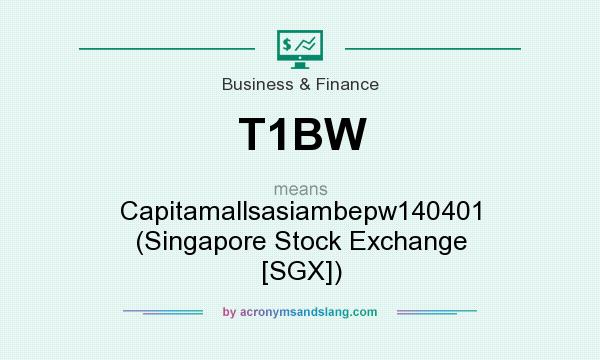 What does T1BW mean? It stands for Capitamallsasiambepw140401 (Singapore Stock Exchange [SGX])
