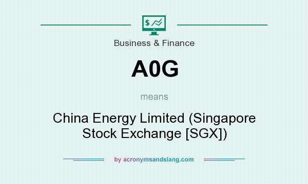 What does A0G mean? It stands for China Energy Limited (Singapore Stock Exchange [SGX])
