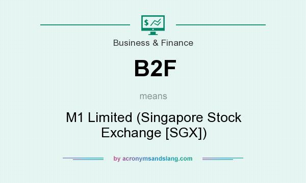 What does B2F mean? It stands for M1 Limited (Singapore Stock Exchange [SGX])
