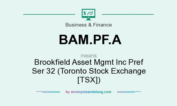 What does BAM.PF.A mean? It stands for Brookfield Asset Mgmt Inc Pref Ser 32 (Toronto Stock Exchange [TSX])