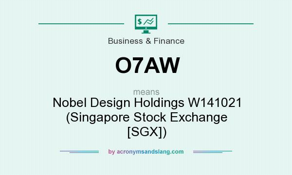 What does O7AW mean? It stands for Nobel Design Holdings W141021 (Singapore Stock Exchange [SGX])