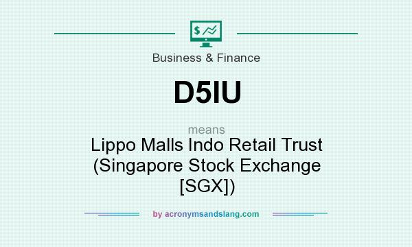What does D5IU mean? It stands for Lippo Malls Indo Retail Trust (Singapore Stock Exchange [SGX])