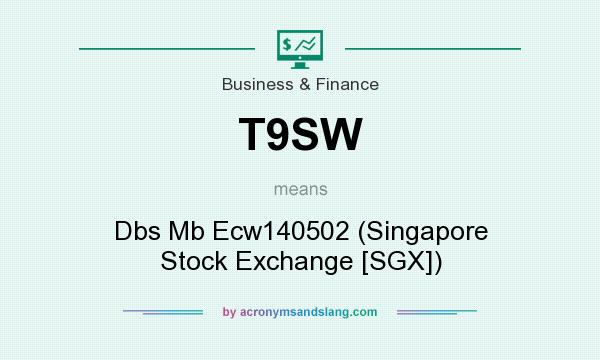 What does T9SW mean? It stands for Dbs Mb Ecw140502 (Singapore Stock Exchange [SGX])