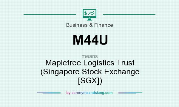 What does M44U mean? It stands for Mapletree Logistics Trust (Singapore Stock Exchange [SGX])