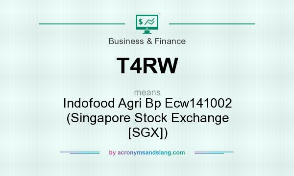 What does T4RW mean? It stands for Indofood Agri Bp Ecw141002 (Singapore Stock Exchange [SGX])