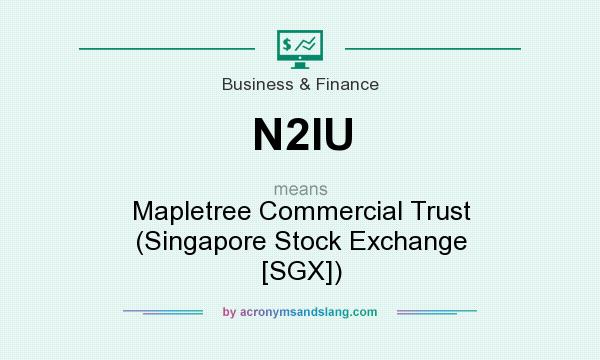 What does N2IU mean? It stands for Mapletree Commercial Trust (Singapore Stock Exchange [SGX])