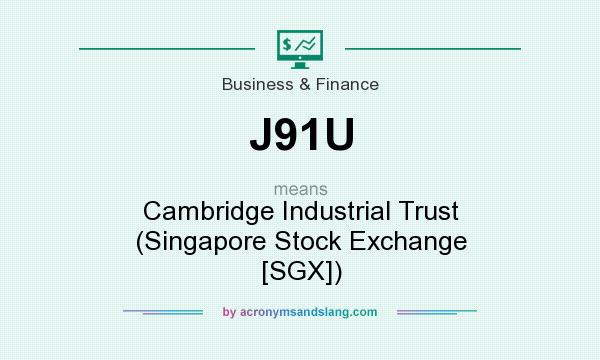 What does J91U mean? It stands for Cambridge Industrial Trust (Singapore Stock Exchange [SGX])