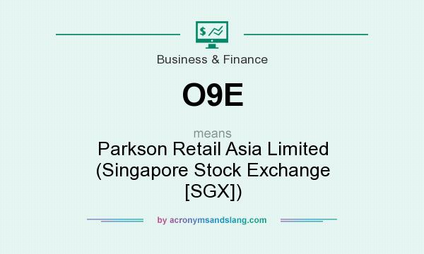 What does O9E mean? It stands for Parkson Retail Asia Limited (Singapore Stock Exchange [SGX])