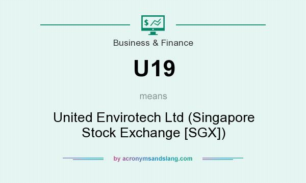 What does U19 mean? It stands for United Envirotech Ltd (Singapore Stock Exchange [SGX])