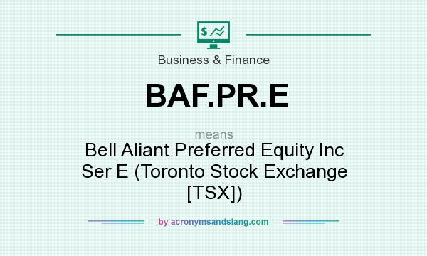 What does BAF.PR.E mean? It stands for Bell Aliant Preferred Equity Inc Ser E (Toronto Stock Exchange [TSX])