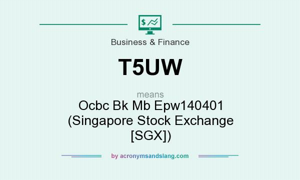What does T5UW mean? It stands for Ocbc Bk Mb Epw140401 (Singapore Stock Exchange [SGX])