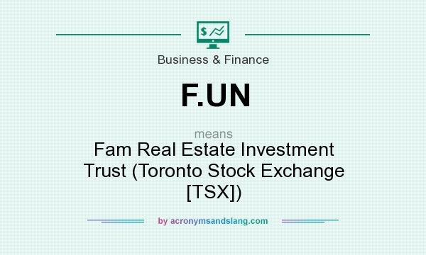 What does F.UN mean? It stands for Fam Real Estate Investment Trust (Toronto Stock Exchange [TSX])