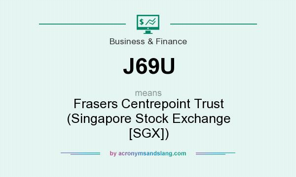 What does J69U mean? It stands for Frasers Centrepoint Trust (Singapore Stock Exchange [SGX])