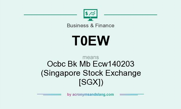 What does T0EW mean? It stands for Ocbc Bk Mb Ecw140203 (Singapore Stock Exchange [SGX])