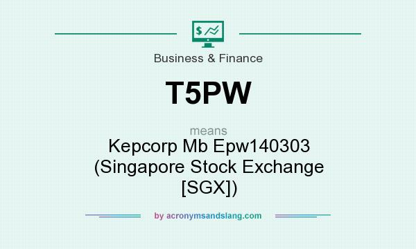 What does T5PW mean? It stands for Kepcorp Mb Epw140303 (Singapore Stock Exchange [SGX])