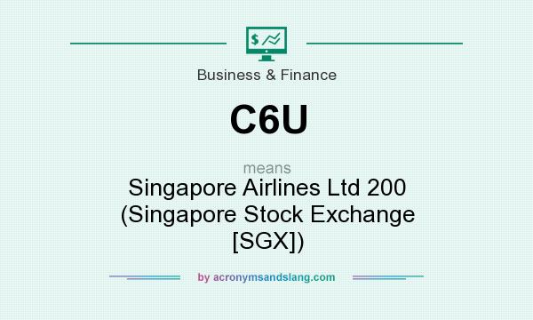 What does C6U mean? It stands for Singapore Airlines Ltd 200 (Singapore Stock Exchange [SGX])