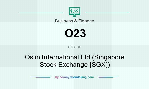What does O23 mean? It stands for Osim International Ltd (Singapore Stock Exchange [SGX])
