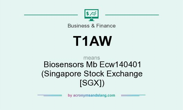 What does T1AW mean? It stands for Biosensors Mb Ecw140401 (Singapore Stock Exchange [SGX])