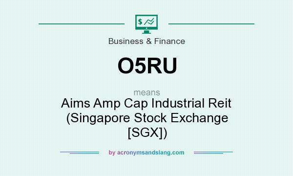What does O5RU mean? It stands for Aims Amp Cap Industrial Reit (Singapore Stock Exchange [SGX])