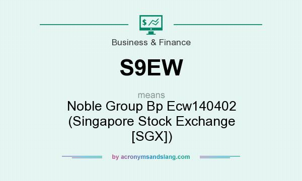 What does S9EW mean? It stands for Noble Group Bp Ecw140402 (Singapore Stock Exchange [SGX])