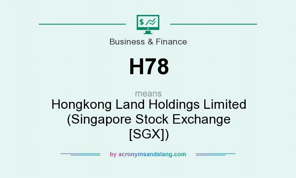What does H78 mean? It stands for Hongkong Land Holdings Limited (Singapore Stock Exchange [SGX])