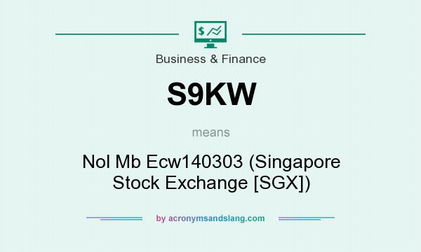 What does S9KW mean? It stands for Nol Mb Ecw140303 (Singapore Stock Exchange [SGX])