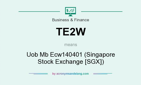 What does TE2W mean? It stands for Uob Mb Ecw140401 (Singapore Stock Exchange [SGX])