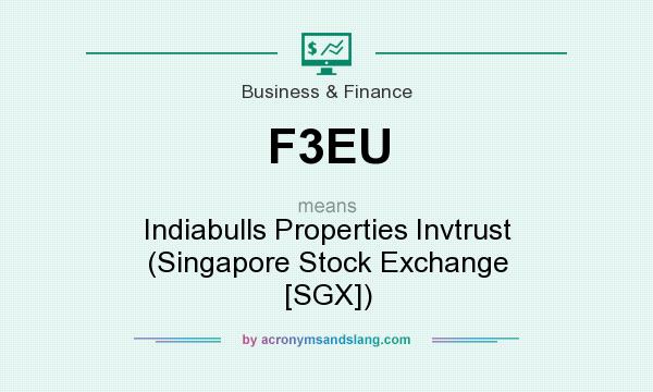 What does F3EU mean? It stands for Indiabulls Properties Invtrust (Singapore Stock Exchange [SGX])