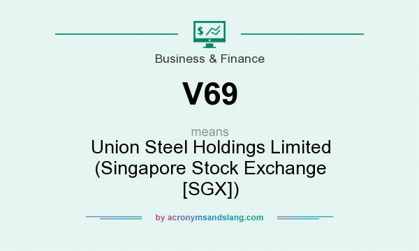 What does V69 mean? It stands for Union Steel Holdings Limited (Singapore Stock Exchange [SGX])