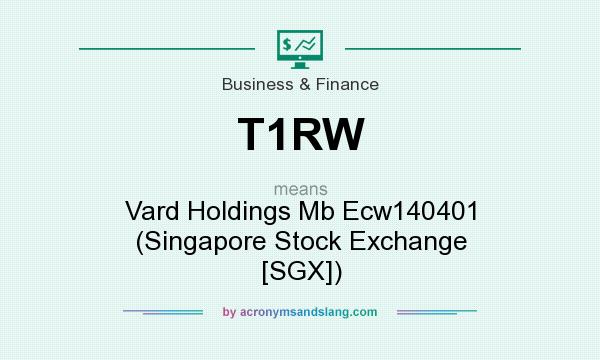 What does T1RW mean? It stands for Vard Holdings Mb Ecw140401 (Singapore Stock Exchange [SGX])