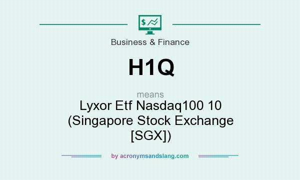 What does H1Q mean? It stands for Lyxor Etf Nasdaq100 10 (Singapore Stock Exchange [SGX])