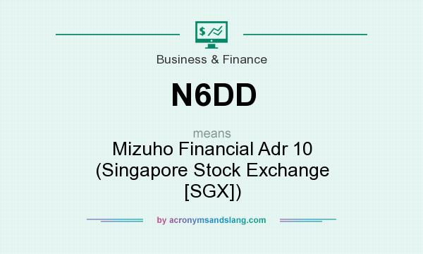 What does N6DD mean? It stands for Mizuho Financial Adr 10 (Singapore Stock Exchange [SGX])