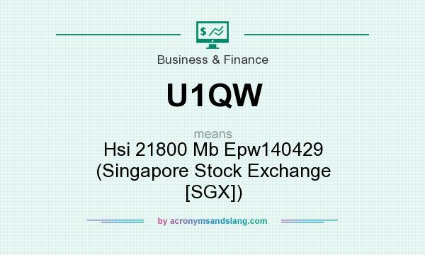 What does U1QW mean? It stands for Hsi 21800 Mb Epw140429 (Singapore Stock Exchange [SGX])