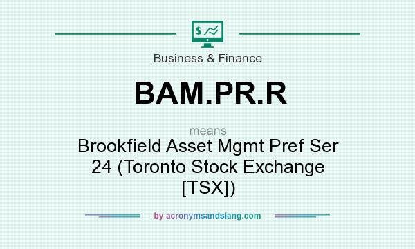 What does BAM.PR.R mean? It stands for Brookfield Asset Mgmt Pref Ser 24 (Toronto Stock Exchange [TSX])