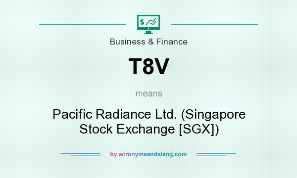 What does T8V mean? It stands for Pacific Radiance Ltd. (Singapore Stock Exchange [SGX])