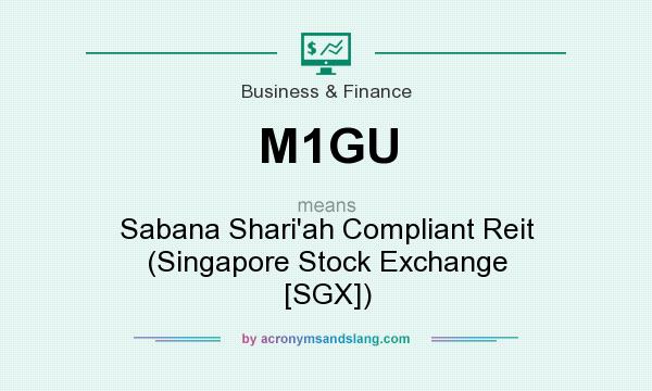 What does M1GU mean? It stands for Sabana Shari`ah Compliant Reit (Singapore Stock Exchange [SGX])
