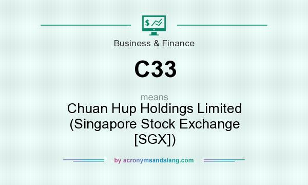 What does C33 mean? It stands for Chuan Hup Holdings Limited (Singapore Stock Exchange [SGX])