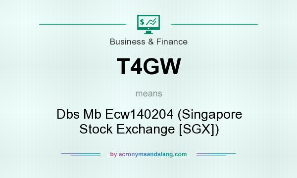 What does T4GW mean? It stands for Dbs Mb Ecw140204 (Singapore Stock Exchange [SGX])