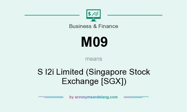 What does M09 mean? It stands for S I2i Limited (Singapore Stock Exchange [SGX])