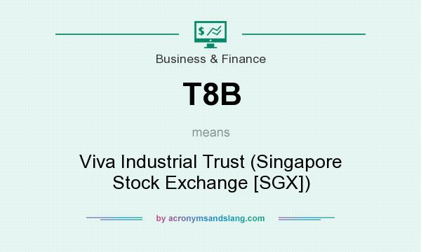 What does T8B mean? It stands for Viva Industrial Trust (Singapore Stock Exchange [SGX])