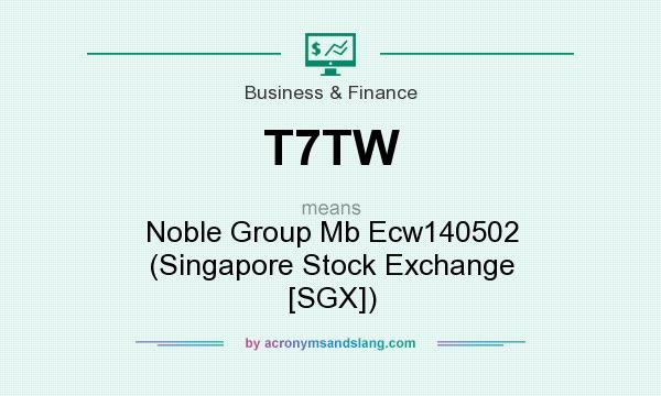 What does T7TW mean? It stands for Noble Group Mb Ecw140502 (Singapore Stock Exchange [SGX])