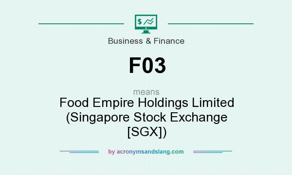 What does F03 mean? It stands for Food Empire Holdings Limited (Singapore Stock Exchange [SGX])
