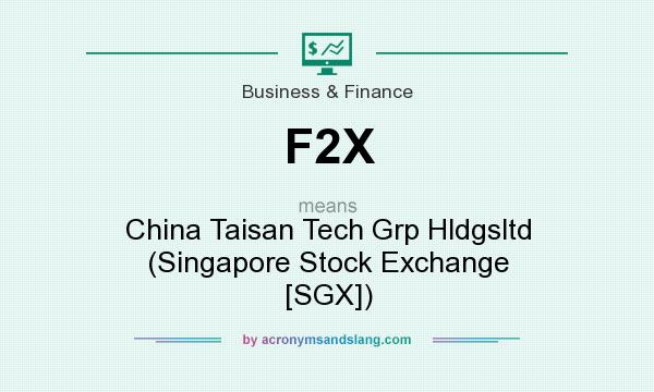 What does F2X mean? It stands for China Taisan Tech Grp Hldgsltd (Singapore Stock Exchange [SGX])