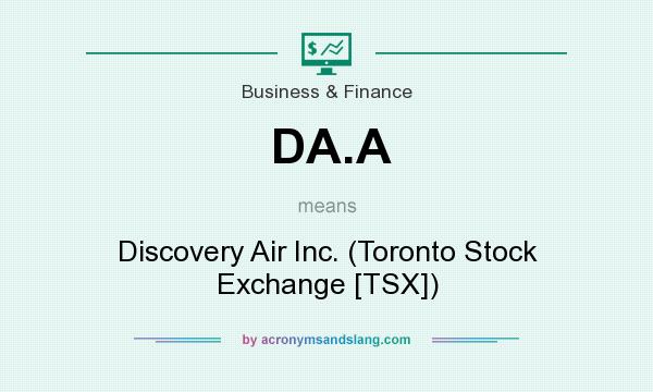 What does DA.A mean? It stands for Discovery Air Inc. (Toronto Stock Exchange [TSX])