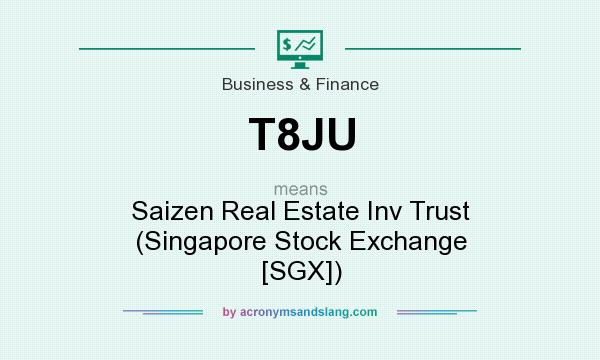 What does T8JU mean? It stands for Saizen Real Estate Inv Trust (Singapore Stock Exchange [SGX])