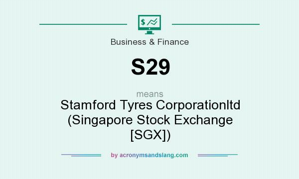 What does S29 mean? It stands for Stamford Tyres Corporationltd (Singapore Stock Exchange [SGX])
